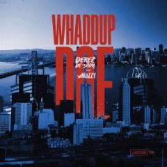 Derez De'Shon - Whaddup Doe (feat. Mozzy)
